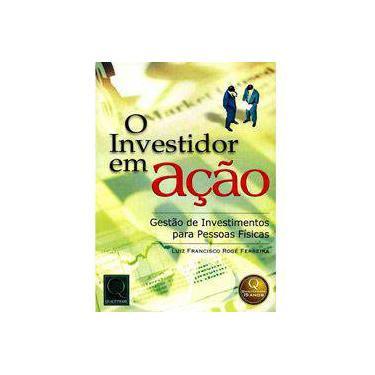 Investidor em Ação, O - Gestão de Investimentos para Pessoas Físicas - Luiz Francisco Rogé Ferreira - 9788573037470