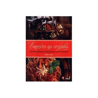 Emoções na Cozinha - Histórias, Segredos e Receitas Das Nonnas Italianas - Mela, Angela - 9788578441623