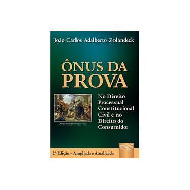 Ônus da Prova - No Direito Processual Constitucional Civil e no Direito do Consumidor - 2ª Ed. - Zolandeck, João Carlos Adalberto - 9788536222783