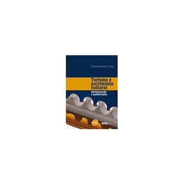 Turismo e Patrimônio Cultural - Interpretação e Qualificação - Costa, Flavia Roberta - 9788573598735