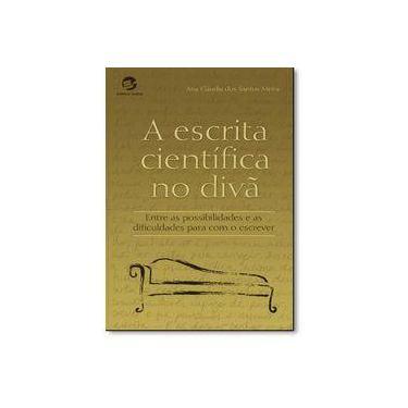 A Escrita Científica no Divã. Entre as Possibilidades e as Dificuldades Para com o Escrever - Ana Claudia Dos Santos Meira - 9788520507520