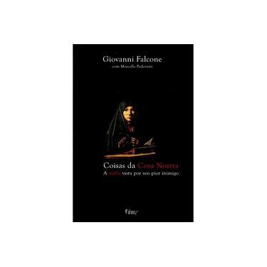 Coisas da Cosa Nostra - a Máfia Vista Por Seu Pior Inimigo - Falcone, Giovanni; Falcone, Giovanni - 9788532527622