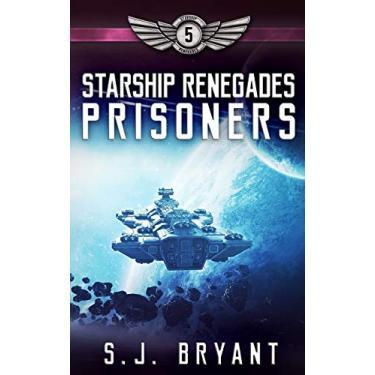 Starship Renegades: Prisoners: 5