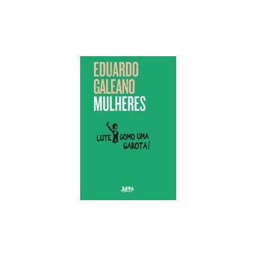 Mulheres. Convencional - Eduardo Galeano - 9788525432711