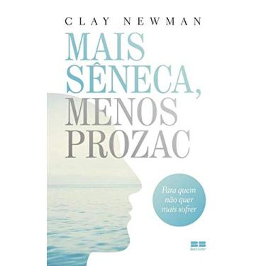 Mais Sêneca, Menos Prozac - Capa Comum - 9788576849414