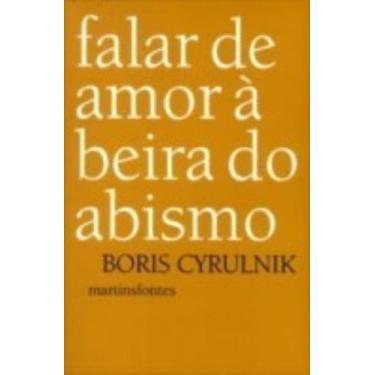 Falar de Amor a Beira do Abismo - Cyrulnik, Boris - 9788533622661