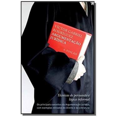 Argumentação Jurídica Técnicas de Persuasão e Lógica Informal - 6ª Ed. 2015 - Rodríguez, Víctor Gabriel - 9788578279516