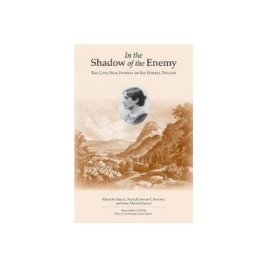 In the Shadow of the Enemy: The Civil War Journal of Ida Powell Dulaney (Voices of the Civil War)