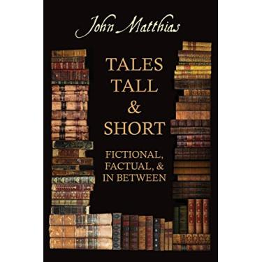 Tales Tall & Short - Fictional, Factual and in Between