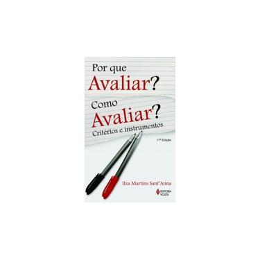 Por que Avaliar ? Como Avaliar ? - Critérios e Instrumentos - 12ª Edição - Martins, Sant'ana, Ilza - 9788532614261