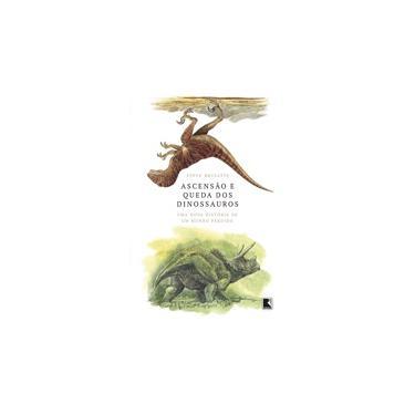 Ascensão e queda dos dinossauros: Uma nova história de um mundo perdido - Steve Brusatte - 9788501115102