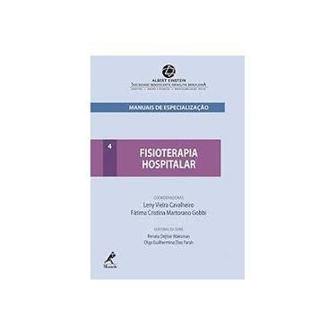Fisioterapia Hospitalar: Série Manuais de Especialização - Vol. 4 - Leny Vieira Cavalheiro, Fátima Cristina Martorano Gobbi - 9788520432853