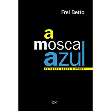 A Mosca Azul - Reflexão Sobre o Poder - Frei Betto - 9788532520067