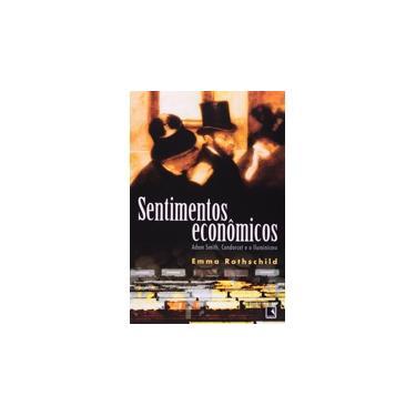 Sentimentos Econômicos - Adam Smith, Condorcet e o Iluminismo - Rothschild, Emma - 9788501063496