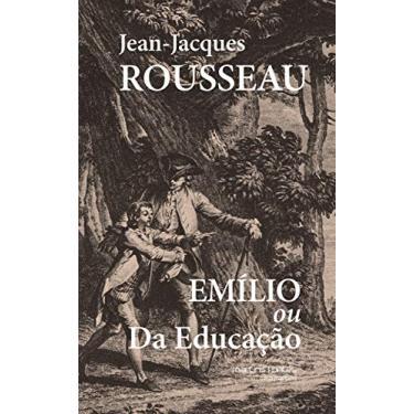 Emílio ou da Educação - Jean- Jacques Rousseau - 9788580631326