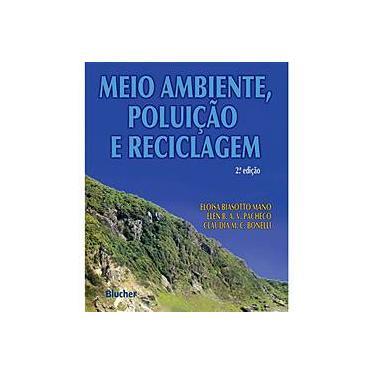 Meio Ambiente, Poluição e Reciclagem - Cláudia Maria Chagas Bonelli, Élen Beatriz A. V. Pacheco, Eloisa Biasotto Mano - 9788521205128