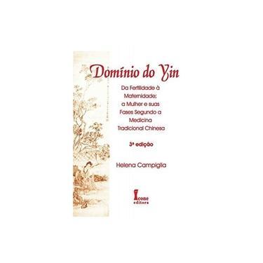 Domínio do Yin - 2ª Ed. 2016 - Campiglia, Helena; - 9788527412988