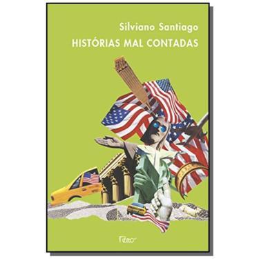 Histórias Mal Contadas - Santiago, Silviano - 9788532518286