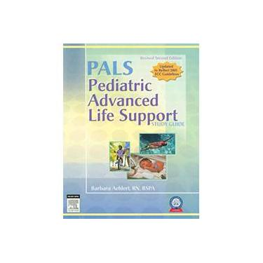 PALS Pediatric Advanced Life Support: Study Guide - Barbara Aehlert - 9780323047500