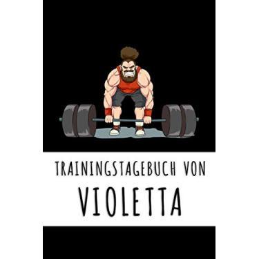 Trainingstagebuch von Violetta: Personalisierter Tagesplaner für dein Fitness- und Krafttraining im Fitnessstudio oder Zuhause