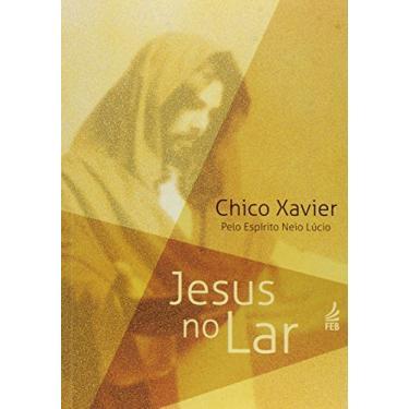 Jesus no Lar - Xavier, Chico - 9788573285925