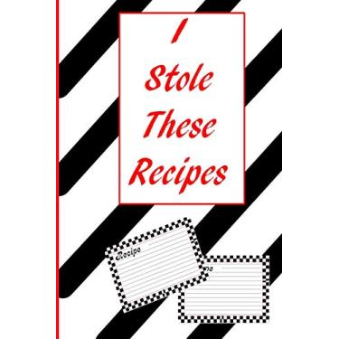 I Stole These Recipes: A 100 page 6 x 9 place to Keep the Recipes You Steal From Friends And Relatives