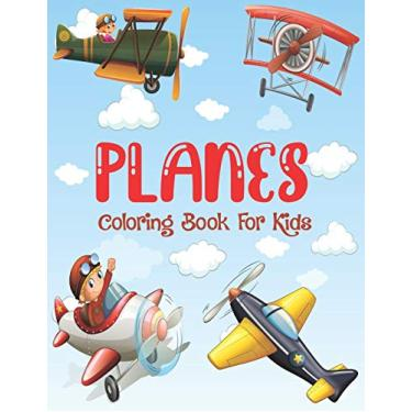 Planes Coloring Book For Kids: Coloring Lovers Gift, 30 Images, 8.5 x 11 inches, Funny Gift For Kids Aged 3-8