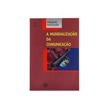 A Mundialização da Comunicação - Armand Mattelart - 9789727711642