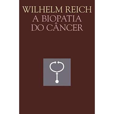 A Biopatia do Câncer - Col. Obras de Reich - Reich , Wilhelm - 9788578271244