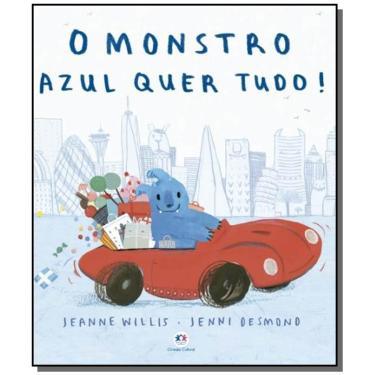 O Monstro Azul Quer Tudo! - Willis,jeanne - 9788538078975