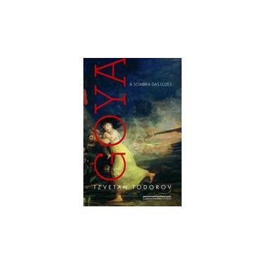 Goya: A Sombra das Luzes - Tzvetan Todorov - 9788535923827