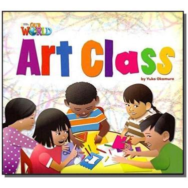 Art Class - Level 2 - Series Our World - Yuko Okamura - 9781133730439