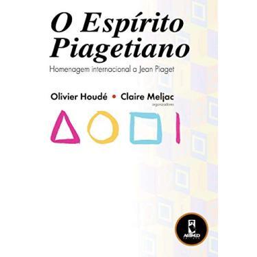O Espírito Piagentiano - Homenagem Internacional a Jean Piaget - Houdé, Olivier; Meljac, Claire - 9788573079272