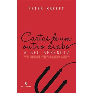 Cartas de Um Outro Diabo a Seu Aprendiz - Peter Kreeft - 9788567394046