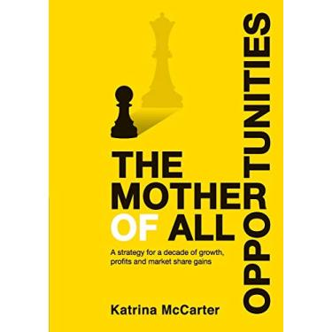 Imagem de The Mother Of All Opportunities: A strategy for a decade of growth, profits and market share gains