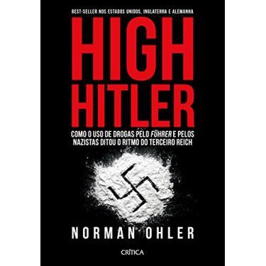 High Hitler - Como O Uso De Drogas Pelo Führer Pelos Nazistas Ditou O Ritmo Do Terceiro Reich - Ohler, Norman - 9788542210484