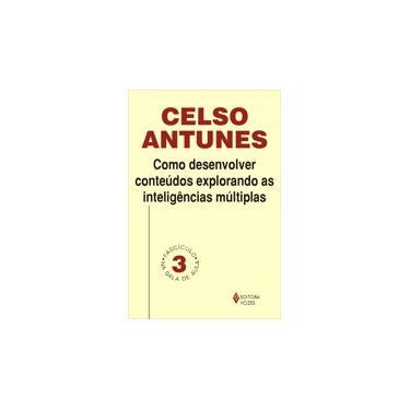Como Desenvolver Conteúdos Explorando as Inteligências Múltiplas - Celso Antunes - 9788532625267