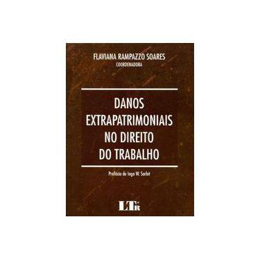 Danos Extrapatrimoniais no Direito do Trabalho - Flaviana Rampazzo Soares - 9788536191393