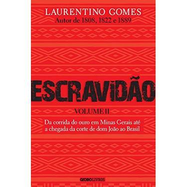 Imagem de Escravidão - Volume 2: Da corrida do ouro em Minas Gerais até a chegada da corte de dom João ao Brasil