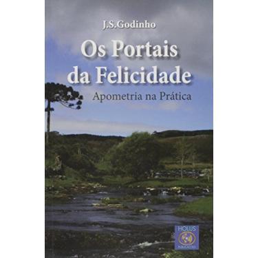 Portais da Felicidade - Apometria na Prática, Os - J.S. Godinho - 9788587518040