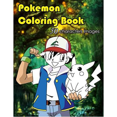 Pokemon coloring book: 50 characters illustrations set in this Pokemon coloring book waiting for you or your kids to color, perfect pokemon coloring ... one of the best coloring books for kids V3