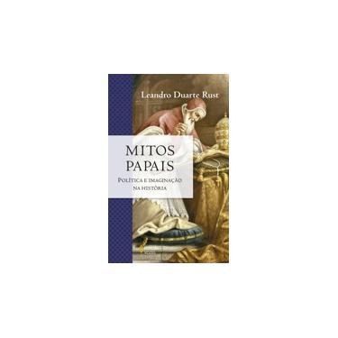 Mitos Papais - Política e Imaginação na História - Série A Igreja na História - Rust, Leandro Duarte - 9788532649782