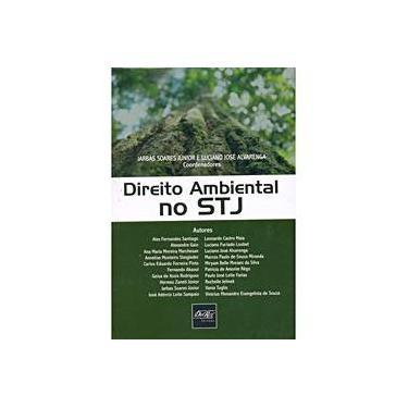 Direito Ambiental no Stj - Soares Júnior, Jarbas; Alvarenga, Luciano José - 9788538401179