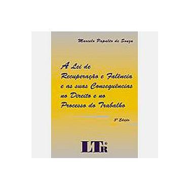 A Lei de Recuperação e Falência e as Suas Conseqüências no Direito e no Processo do Trabalho - 2 Ed. - Souza, Marcelo Papaléo De - 9788536113425