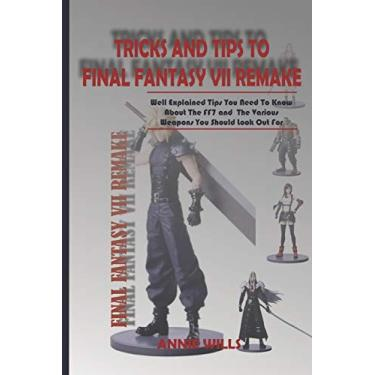 Tricks and Tips to Final Fantasy VII Remake: Well Explained Tips You Need To Know About The FF7 and The Various Weapons You Should Look Out For