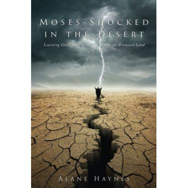 Moses - Shocked In the Desert: Learning God's Ways So We Can Enter the Promised Land