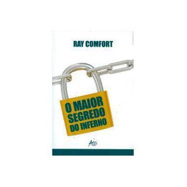 O Maior Segredo do Inferno - Comfort, Ray - 9788576070894