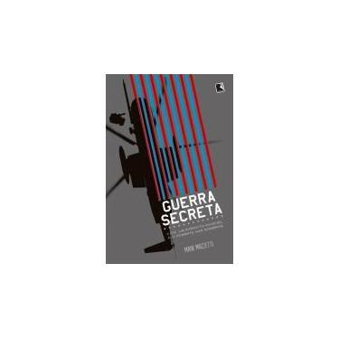 Guerra Secreta. A CIA, Um Exército Invisível e o Combate nas Sombras - Mark Mazzetti - 9788501106476