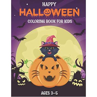 Happy Halloween Coloring Book for Kids Ages 3-5: Perfect Halloween coloring book for boys, girls, and kids of all ages.