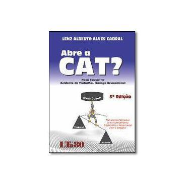 Abre a Cat? Nexo Causal no Acidente do Trabalho. Doença Ocupacional - Lenz Alberto Alves Cabral - 9788536190198
